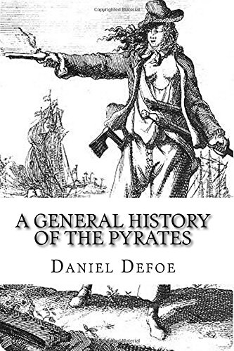 A General History of the Pyrates: Defoe, Daniel