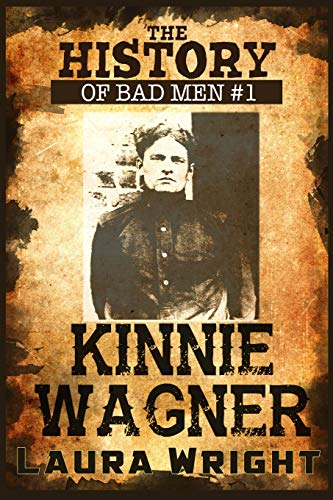 The History of Bad Men: Kinnie Wagner: Laura Wright
