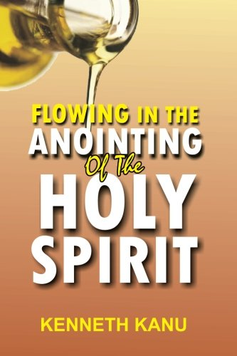 Flowing In The Anointing Of The Holy: Kanu, Kenneth