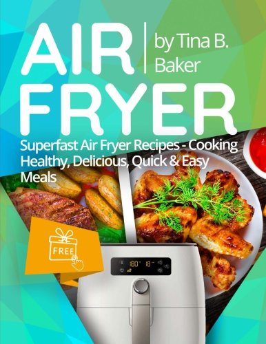 Air Fryer Cookbook: Superfast Air Fryer Recipes - Cooking Healthy, Delicious, Quick & Easy Meals 9781978498075 In this unique Air Fryer Cookbook, you will find an exclusive collection of 100 recipes to prepare diverse cuisines from the comfort of