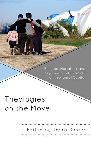 Stock image for Theologies on the Move: Religion, Migration, and Pilgrimage in the World of Neoliberal Capital (Decolonizing Theology) for sale by Chiron Media