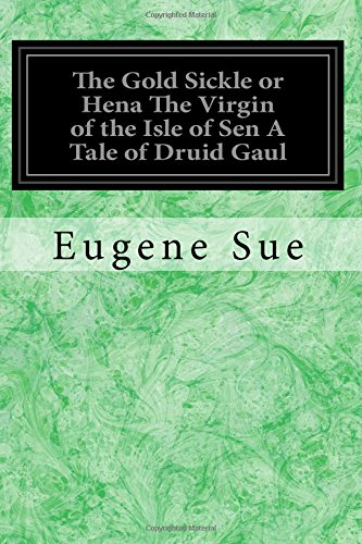 9781979037389: The Gold Sickle or Hena The Virgin of the Isle of Sen A Tale of Druid Gaul