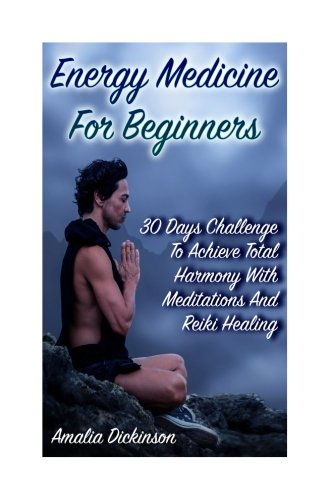 Energy Medicine for Beginners: 30 Days Challenge: Amalia Dickinson