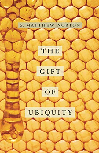 The Gift of Ubiquity: S. Matthew Norton