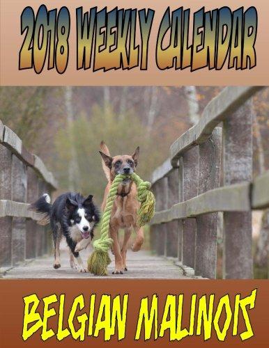 2018 Weekly Calendar Belgian Malinois: Puppy Times