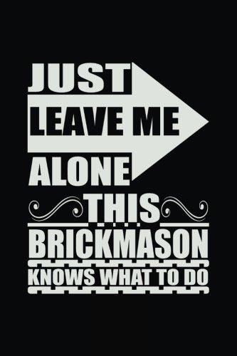 Just Leave Me Alone This Brickmason Knows: Dartan Creations