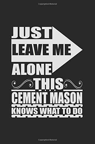 Just Leave Me Alone This Cement Mason: Dartan Creations