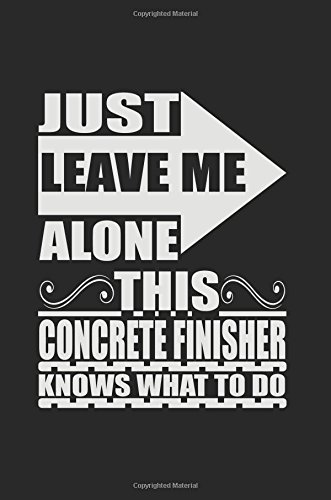 Just Leave Me Alone This Concrete Finisher: Dartan Creations