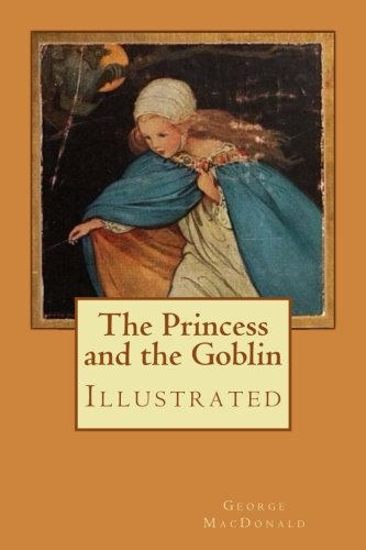 The Princess and the Goblin: Illustrated: MacDonald, George