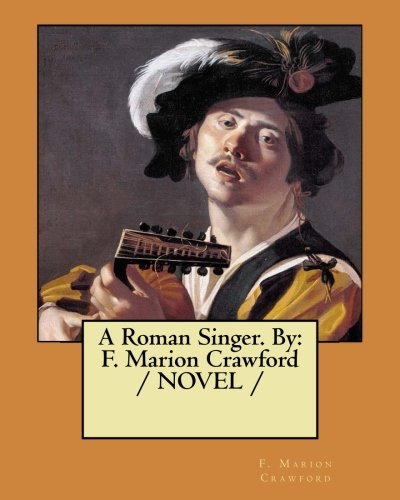 A Roman Singer. by: F. Marion Crawford: Crawford, F. Marion