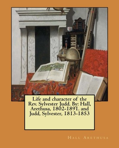 Life and Character of the REV. Sylvester: Hall Arethusa