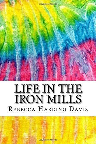 Life in the Iron Mills: Includes MLA: Rebecca Harding Davis