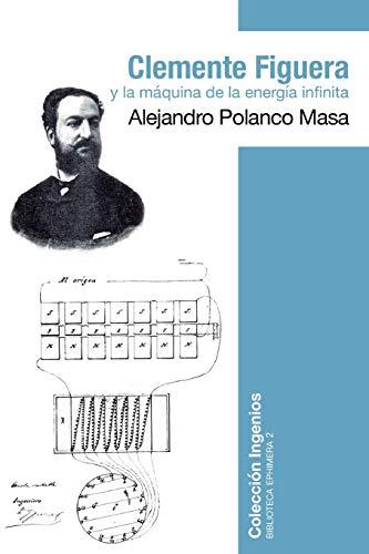 Clemente Figuera y la máquina de la: Polanco, Alejandro