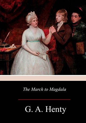 The March to Magdala: Henty, G. A.