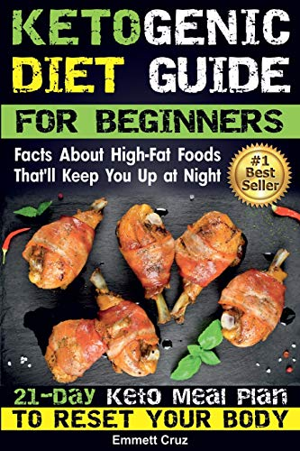 9781979139243: Ketogenic Diet Guide for Beginners: Facts About High-Fat Foods That'll Keep You Up at Night. 21-Day Keto Meal Plan To Reset Your Body