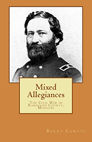 Mixed Allegiances: The Civil War in Randolph County, Missouri: Berry Lee Canote