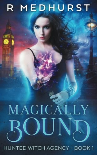 Magically Bound: Hunted Witch Agency Book 1: Medhurst, Rachel