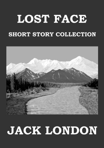 Lost Face: Short Story Collection: London, Jack