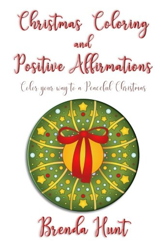 Christmas Coloring and Positive Affirmations: Color your way to a Peaceful Christmas: Brenda Hunt
