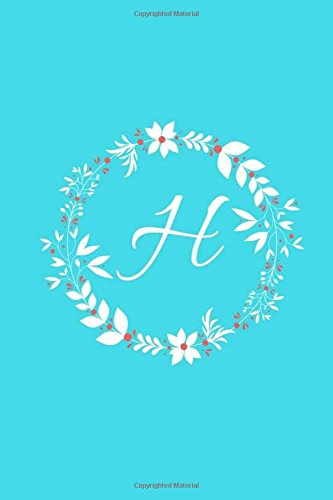 H: Tiffany Blue Floral / Monogram Initial 'H' Notebook: (6 x 9) Diary, Daily Planner, Lined...
