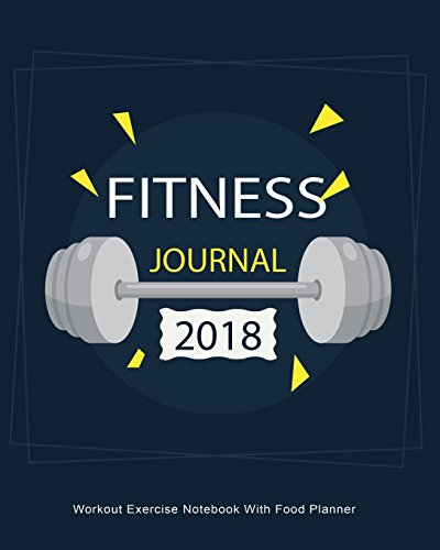 Fitness Journal 2018 : Workout Exercise Notebook: Journals, Blank Books