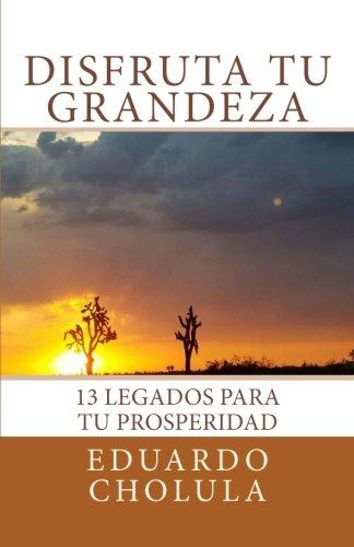 Disfruta Tu Grandeza: 13 Legados Para Tu: Cholula, Eduardo