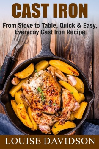 Cast Iron: From Stove to Table, Quick: Louise Davidson