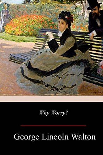 Why Worry?: Walton, George Lincoln