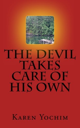 The Devil Takes Care of His Own: Yochim, Karen