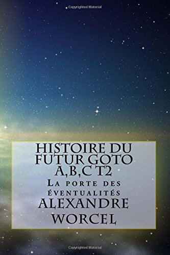 Histoire Du Futur Goto A, B, C: Worcel, Alexandre