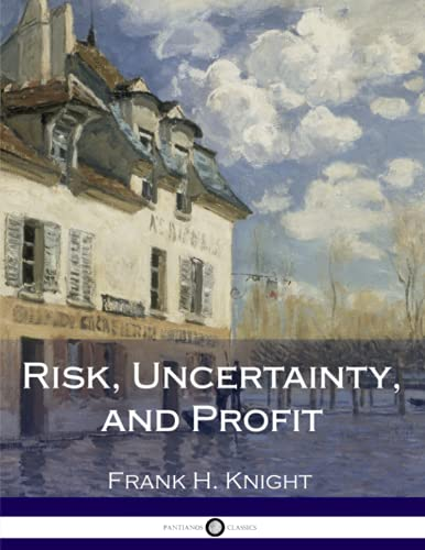 Risk, Uncertainty, and Profit: Knight, Frank H.