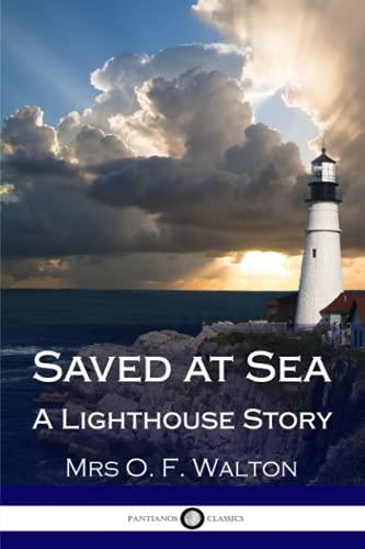 Saved at Sea - A Lighthouse Story: Walton, Mrs O.
