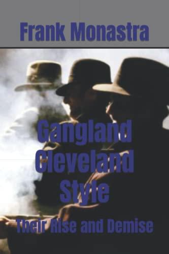 Gangland Cleveland Style: The Rise and Demise (The Cleveland Mafia) (Volume 3): Frank Monastra