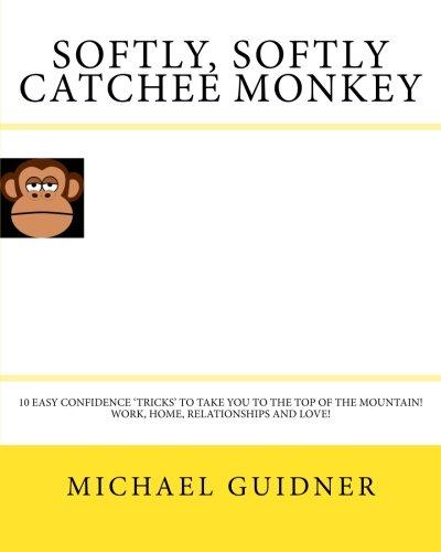 Softly, Softly Catchee Monkey: 10 EASY CONFIDENCE: Michael Guidner
