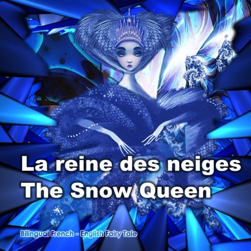 La reine des neiges. The Snow Queen. Bilingual Fairy Tale in French and English: Dual Language Book...