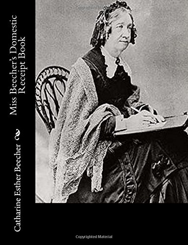 Miss Beecher's Domestic Receipt Book: Beecher, Catharine Esther