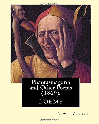 Phantasmagoria and Other Poems (1869). by: Lewis: Lewis Carroll