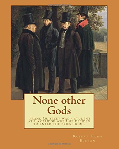 9781979514507: None other Gods By: Robert Hugh Benson: Robert Hugh Benson (18 November 1871 – 19 October 1914) was an English Anglican priest who in 1903 was ... in which he was ordained priest in 1904.