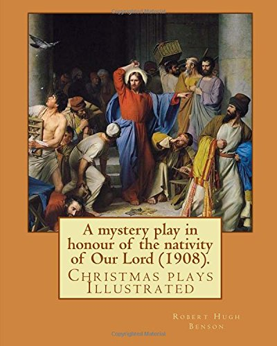9781979520263: A mystery play in honour of the nativity of Our Lord (1908). By: Robert Hugh Benson: Christmas plays
