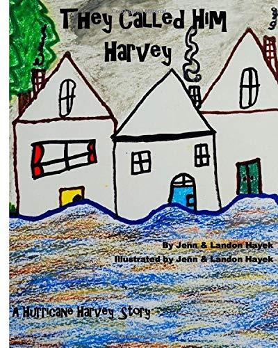 They Called Him Harvey: A Hurricane Harvey Story: Jennifer Hayek