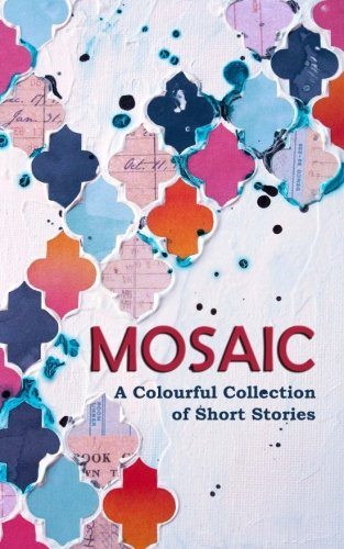 Mosaic: A Colourful Collection of Short Stories: daglish, Sheila