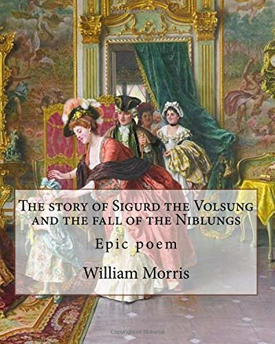 9781979546485: The story of Sigurd the Volsung and the fall of the Niblungs By: William Morris: Epic poem