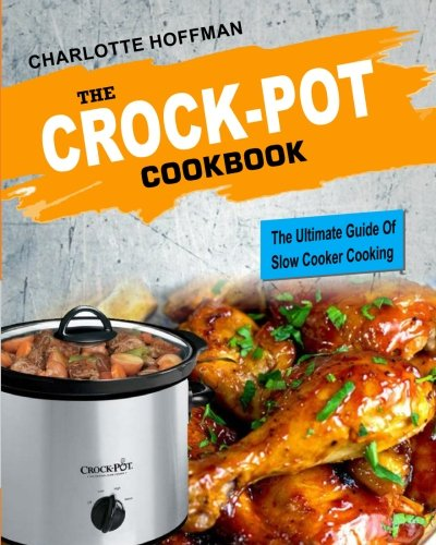 9781979551748: The Crock Pot Cookbook: The Ultimate Guide Of Slow Cooker Cooking (Ketogenic, Low Carb, Paleo, Vegetarian & Vegan, Gluten Free, Weight Loss) (Healthy Cooking)