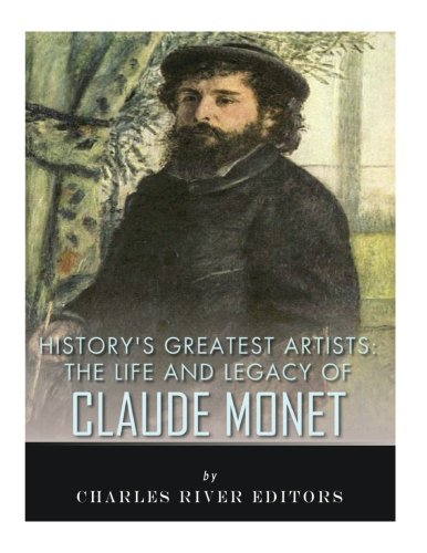 9781979569620: History's Greatest Artists: The Life and Legacy of Claude Monet