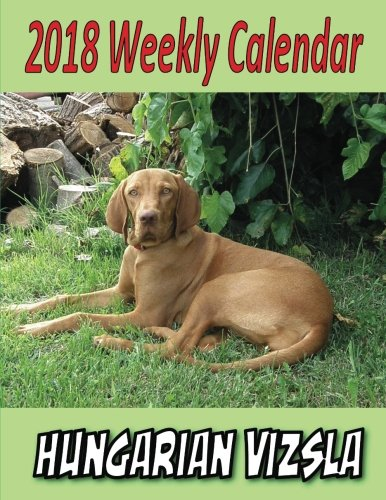 2018 Weekly Calendar Hungarian Vizsla: Times, Puppy