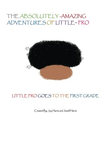 The Absolutely Amazing Adventures of Little Fro: Harris, Joy L.