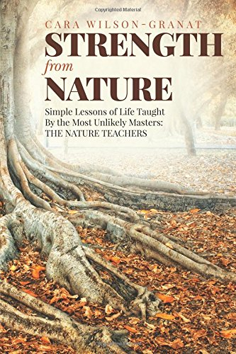 Strength from Nature: Simple Lessons of Life Taught By the Most Unlikely Masters: THE NATURE ...