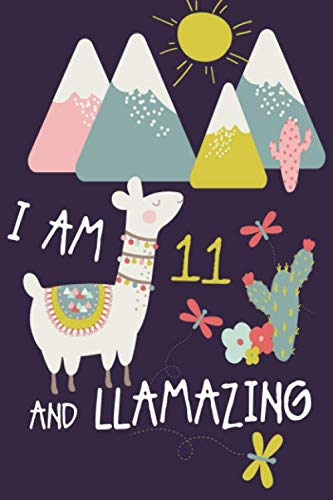 I am 11 and Llamazing: Cute LLama Journal and Happy Birthday Notebook/Diary for 11 Year Old Girls: ...