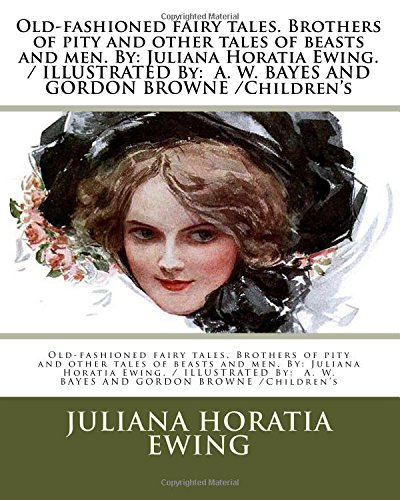Old-Fashioned Fairy Tales. Brothers of Pity and: Juliana Horatia Ewing,
