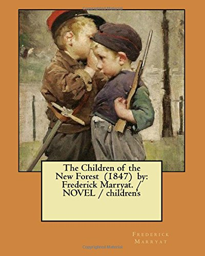 9781979619622: The Children of the New Forest (1847) by: Frederick Marryat. / NOVEL / children's